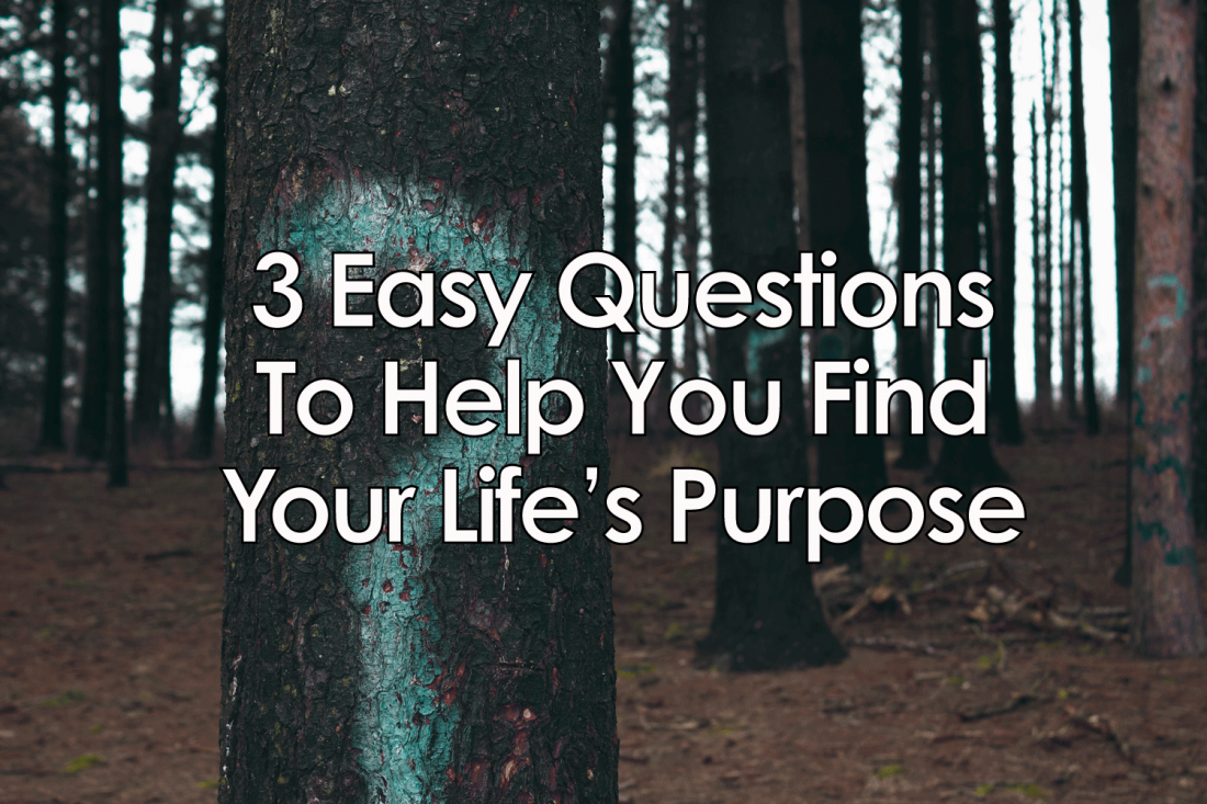 inspiration all our content in reverse chronological order three easy questions to help you your life s purpose